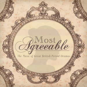 Album Most Agreeable - The Music of Great British Period Drama from L'Orchestra Numerique