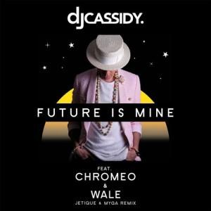 Album Future Is Mine (feat. Chromeo & Wale) [Jetique x MYNGA  Remix] from DJ Cassidy
