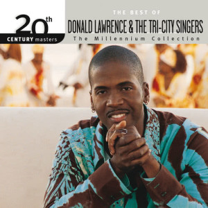 Album 20th Century Masters - The Millennium Collection: The Best Of Donald Lawrence & The Tri-City Singers from Donald Lawrence & The Tri-City Singers