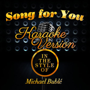 Karaoke - Ameritz的專輯Song for You (In the Style of Michael Buble) [Karaoke Version] - Single