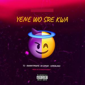 Yene Wo Sre kwa (Explicit) dari T2