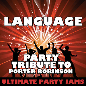 Ultimate Party Jams的專輯Language (Party Tribute to Porter Robinson)