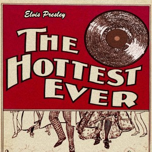 Elvis Presley的專輯The Hottest Ever