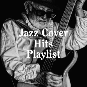 Chillout Jazz的專輯Jazz Cover Hits Playlist