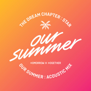 Listen to Our Summer (Acoustic Mix) song with lyrics from 투모로우바이투게더