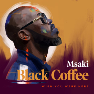 Listen to Wish You Were song with lyrics from Black Coffee