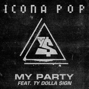 Listen to My Party (feat. Ty Dolla $ign) [Radio Edit] song with lyrics from Icona Pop