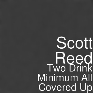 Album Two Drink Minimum All Covered Up from Scott Reed