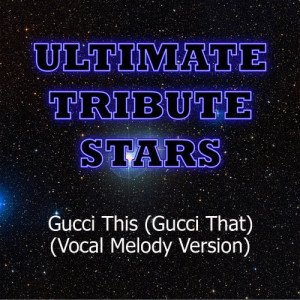 Ultimate Tribute Stars的專輯OMG Girlz - Gucci This (Gucci That) (Vocal Melody Version)