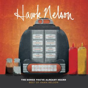 Hawk Nelson的專輯The Songs You've Already Heard:  Best Of Hawk Nelson
