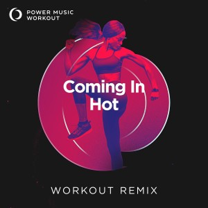 Album Coming in Hot - Single from Power Music Workout