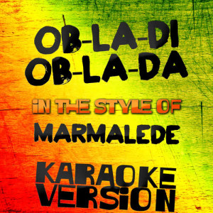Karaoke - Ameritz的專輯Ob-La-Di Ob-La-Da (In the Style of Marmalede) [Karaoke Version] - Single