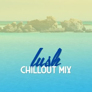 Album Lush Chillout Mix from Best Cafe Chillout Mix