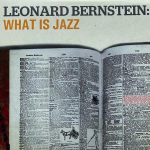 Leonard Bernstein的專輯What Is Jazz