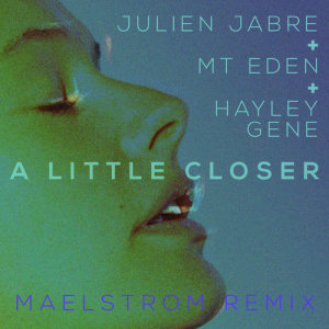 Album A Little Closer (Maelstrom Remix) from Julien Jabre