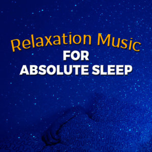 Album Relaxation Music for Absolute Sleep from Music For Absolute Sleep