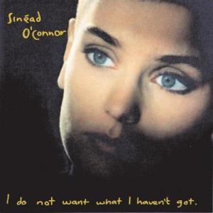 Sinead O'Connor的專輯I Do Not Want What I Haven't Got
