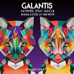 Galantis的專輯Satisfied (feat. MAX) / Mama Look at Me Now [Remixes, Pt. 2]