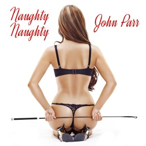 Album Naughty, Naughty (Re-Recorded) - Single from John Parr
