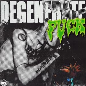 Album DEGENERATE FUCK (Explicit) from Nascar Aloe