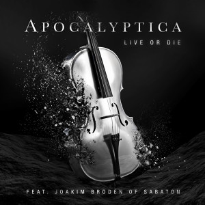 Apocalyptica的專輯Live Or Die (feat. Joakim Brodén)