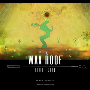 Album High Life (feat. Sango & Nosidam) from Wax Roof