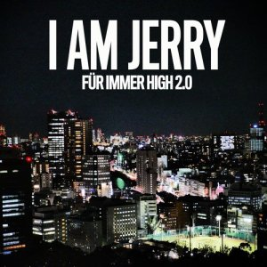 Album Für immer high 2.0 from I AM JERRY