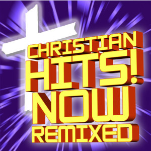 Album Christian Hits! Now Remixed from Christian Remixed Hits