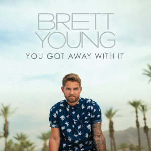 Album You Got Away With It from Brett Young
