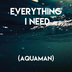 Album Everything I Need (Aquaman) from Movie Sounds Unlimited