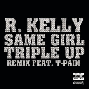 R. Kelly的專輯Same Girl Triple Up Remix