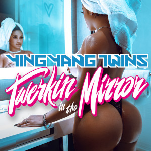 Ying Yang Twins的專輯Twerkin in the Mirror (Explicit)