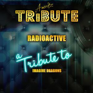 收聽Ameritz Top Tracks的Radioactive (A Tribute to Imagine Dragons)歌詞歌曲