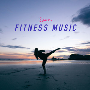 Some Fitness Music 2017 Various Artists