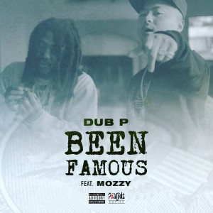 Album Been Famous (feat. Mozzy) (Explicit) from Dub P