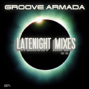 Album Latenight Mixes, Pt. 2 from Groove Armada