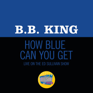 B.B.King的專輯How Blue Can You Get? (Live On The Ed Sullivan Show, October 18, 1970)