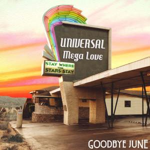 Album Universal Mega Love from Goodbye June