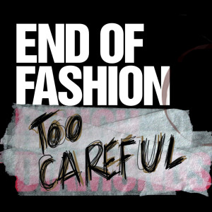 Too Careful 2004 End of Fashion