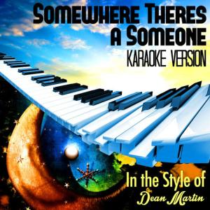 Karaoke - Ameritz的專輯Somewhere Theres a Someone (In the Style of Dean Martin) [Karaoke Version] - Single