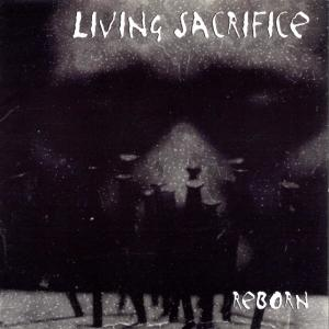 Reborn 1997 Living Sacrifice