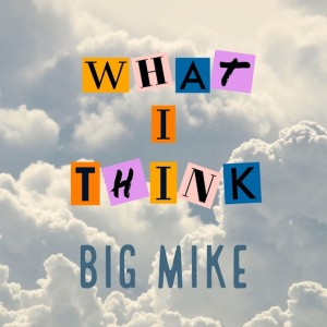 Album What I Think (Explicit) from Big Mike