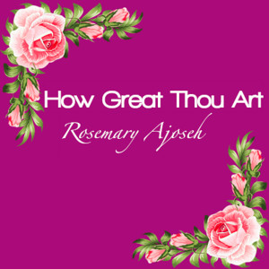 Listen to How Great Thou Art song with lyrics from Rosemary Ajoseh
