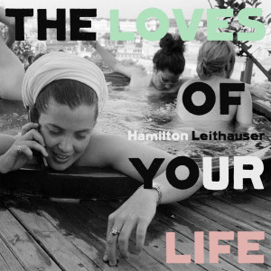 Album The Loves of Your Life from Hamilton Leithauser