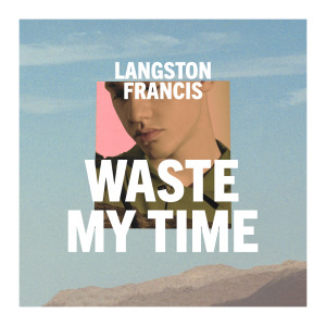 Langston Francis的專輯Waste My Time