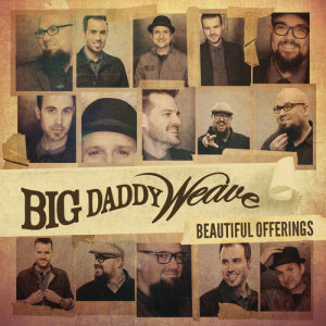 Album Beautiful Offerings from Big Daddy Weave