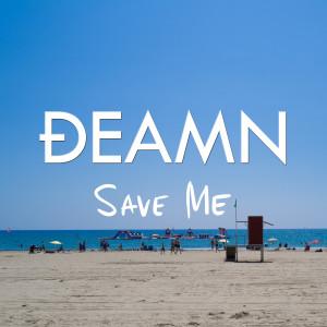 DEAMN的專輯Save Me