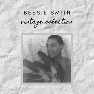 Bessie Smith的專輯Bessie Smith - Vintage Selection