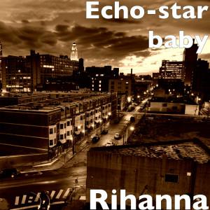 Album Rihanna from Echo-star baby