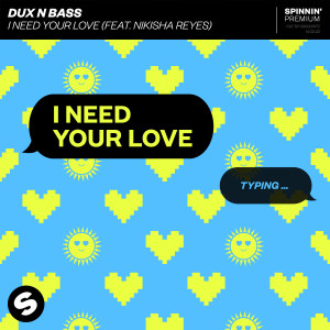 Album I Need Your Love (feat. Nikisha Reyes) from Dux N Bass